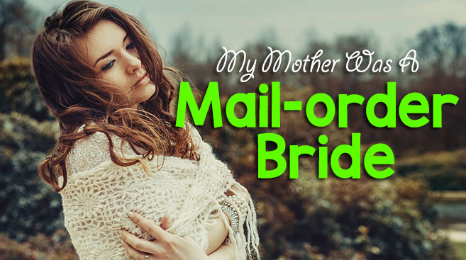 My Mother Was a Mail-Order Bride