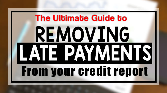 featured image saying the ultimate guide to removing late payments fro your credit report