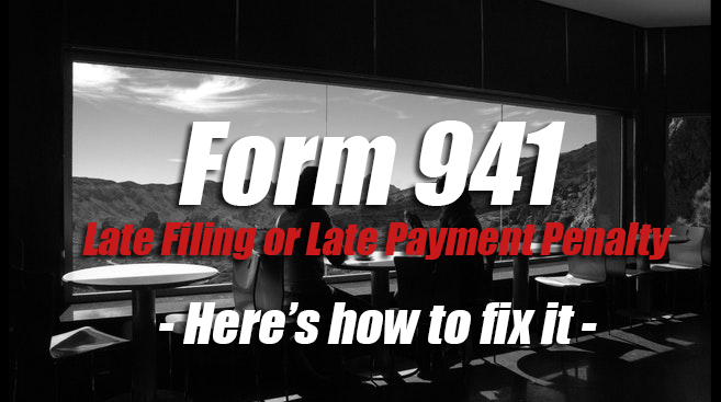 form 941 late filing penalty and 941 late payment penalty